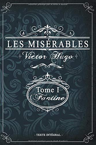 Les misérables Tome I - Fantine - Victor Hugo - Texte intégral: Édition illustrée   jean valjean   359 pages Format 15,24 cm x 22,86 cm