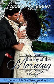 The Joy of the Morning: A serialized historical Christian romance. (Sonnets of the Spice Isle Book 6) by [Lynnette Bonner]