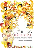 Paper Quilling Chinese Style: Create Unique Paper Projects That Bridge Western Crafts and Traditional Chinese Arts