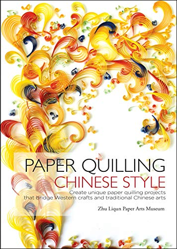 Compare Textbook Prices for Paper Quilling Chinese Style: Create Unique Paper Quilling Projects that Bridge Western Crafts and Traditional Chinese Arts 1 Edition ISBN 9781602200173 by Paper Arts Museum, Zhu Liqun