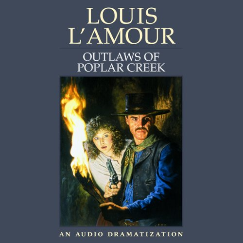 Outlaws of Poplar Creek                   By:                                                                                                                                 Louis L'Amour                               Narrated by:                                                                                                                                 Dramatization                      Length: 57 mins     14 ratings     Overall 4.5