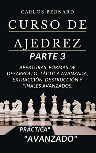 """CURSO DE AJEDREZ PARTE 3: Aperturas, formas de desarrollo, táctica avanzada, extracción, destrucción y finales avanzados. """"AVANZADO"""" (Pensando.)"""