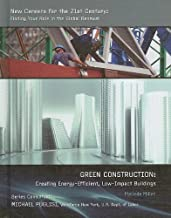 Green Construction: Creating Energy-Efficient, Low-Impact Buildings (New Careers for the 21st Century: Finding Your Role in the Global Renewal (Library))