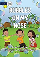 Bubbles on My Nose