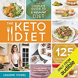 The Keto Diet: The Complete Guide to a High-Fat Diet, with More Than 125 Delectable Recipes and 5 Meal Plans to Shed Weight, Heal Your Body, and Regain Confidence cover art