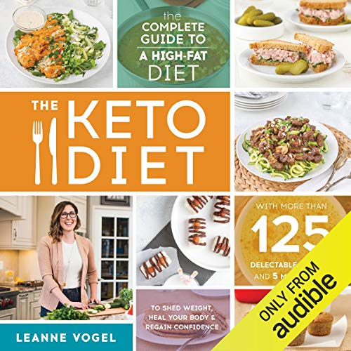 The Keto Diet: The Complete Guide to a High-Fat Diet, with More Than 125 Delectable Recipes and 5 Meal Plans to Shed Weight, Heal Your Body, and Regain Confidence audiobook cover art