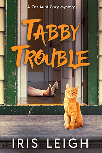 Tabby Trouble (A Cat Aunt Cozy Mystery Book 1) by [Iris Leigh]