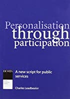Personalisation Through Participation: A New Script for Public Services by Charles Leadbeater(2004-05-01)
