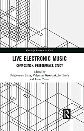 Live Electronic Music: Composition, Performance, Study (Routledge Research in Music) (English Edition)