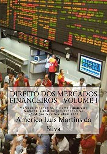 Direito dos Mercados Financeiros - Volume I: Mercado Financeiro, Sistema Financeiro Nacional e Instituicoes Financeiras (Mercados Financeiros: Instituições Financeiras e Operações Financeiras)