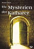 Die Mysterien der Katharer - Reiner Klein