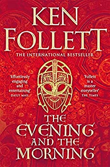 The Evening and the Morning: The Prequel to The Pillars of the Earth, A Kingsbridge Novel (English Edition) par [Ken Follett]