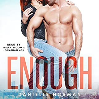 Enough     Iron Orchids, Book 1              By:                                                                                                                                 Danielle Norman                               Narrated by:                                                                                                                                 Jonathan Ash,                                                                                        Stella Bloom                      Length: 7 hrs and 10 mins     9 ratings     Overall 4.4