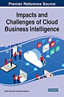 Impacts and Challenges of Cloud Business Intelligence (Advances in Systems Analysis, Software Engineering, and High Performance Computing)