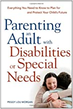 Parenting an Adult with Disabilities or Special Needs: Everything You Need to Know to Plan for and Protect Your Child's Future