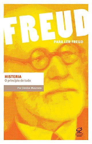 Histeria: O princípio de tudo (Para ler Freud)