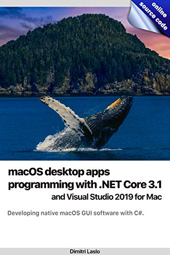 macOS desktop apps programming with .NET Core 3.1 and Visual Studio 2019 for Mac: Developing native macOS GUI software with C#. (English Edition)