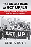 The Life and Death of ACT UP/LA: Anti-AIDS Activism in Los Angeles from the 1980s to the 2000s