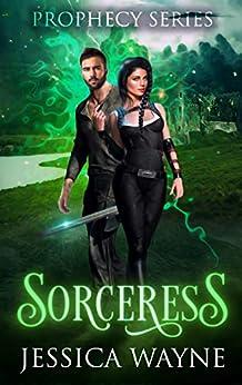 Sorceress: A Portal Fantasy Romance (Prophecy Series Book 3) by [Jessica Wayne]