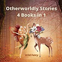 Otherworldly Stories: 4 Books in 1
