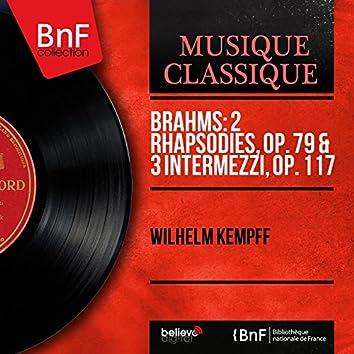Brahms: 2 Rhapsodies, Op. 79 & 3 Intermezzi, Op. 117 (Mono Version)