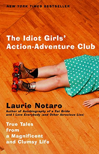 Compare Textbook Prices for The Idiot Girls' Action-Adventure Club: True Tales from a Magnificent and Clumsy Life 1st Edition ISBN 9780375760914 by Notaro, Laurie