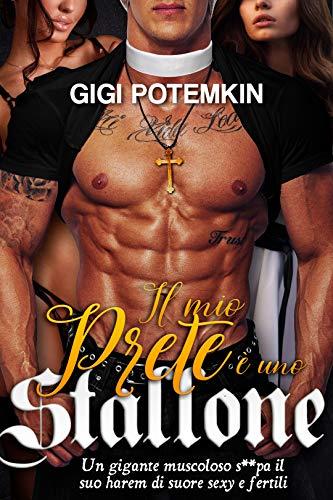 Il mio Prete è uno Stallone: Un gigante muscoloso s**pa il suo harem di suore sexy e fertili (Il prete dall'inferno Vol. 5)
