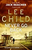 [Never Go Back: (Jack Reacher 18)] (By: Lee Child) [published: March, 2014] - Bantam Books (Transworld Publishers a division of the Random House Group) - 27/03/2014