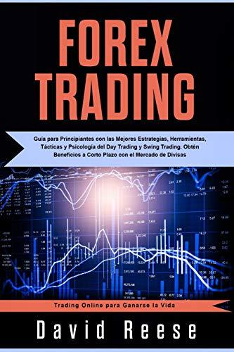Forex Trading: Guía para Principiantes con las Mejores Estrategias, Herramientas, Tácticas y Psicología del Day Trading y Swing Trading. Obtén ... 1 (Trading Online para Ganarse la Vida)