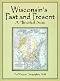 Wisconsin s Past and Present: A Historical Atlas