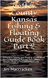Coffey County Kansas Fishing & Floating Guide Book Part 2: Complete fishing and floating information for Coffey County Kansas Part 2 from Neosho River ... (Kansas Fishing & Floating Guide Books 15)