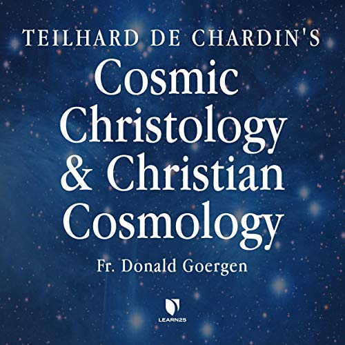 Teilhard de Chardin's Cosmic Christology and Christian Cosmology Titelbild