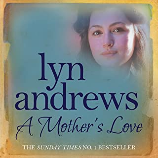 A Mother's Love                   By:                                                                                                                                 Lyn Andrews                               Narrated by:                                                                                                                                 Anne Dover                      Length: 10 hrs and 13 mins     16 ratings     Overall 4.4