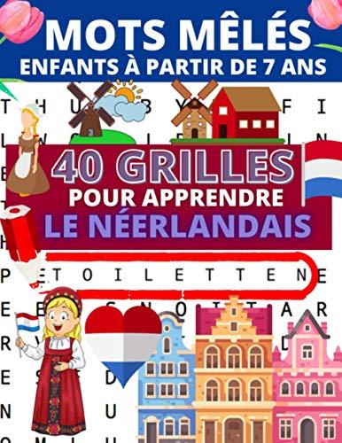 Mots mêlés enfants: 40 grilles de mots mêlés illustrés pour apprendre ou réviser le néerlandais pour enfants à partir de 7 ans | Un thème par page en ... le néerlandais à l'école ou à la maison
