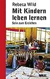 Mit Kindern leben lernen: Sein zum Erziehen (Beltz Taschenbuch / Pdagogik)