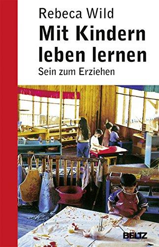 Mit Kindern leben lernen: Sein zum Erziehen (Beltz Taschenbuch / Pädagogik)