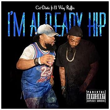 I'm Already Hip (feat. El Way Ruffin)