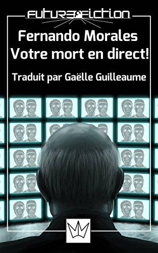 Fernando Morales Votre mort en direct ! (French Edition)