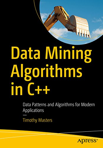 Data Mining Algorithms in C++: Data Patterns and Algorithms for Modern Applications (English Edition)
