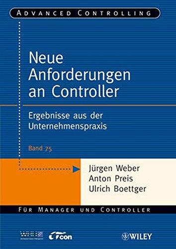 Neue Anforderungen an Controller: Ergebnisse aus der Unternehmenspraxis (Advanced Controlling, 75, Band 75)