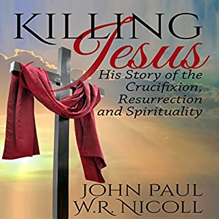 Killing Jesus: His Story of the Crucifixion, Resurrection, and Spirituality                   Written by:                                                                                                                                 John Paul,                                                                                        W. R. Nicoll                               Narrated by:                                                                                                                                 Glenn Langohr                      Length: 8 hrs and 46 mins     1 rating     Overall 1.0