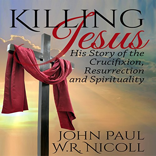 Killing Jesus: His Story of the Crucifixion, Resurrection, and Spirituality audiobook cover art