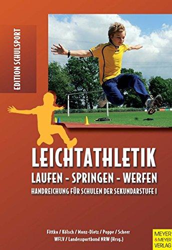 Leichtathletik: Laufen - Springen - Werfen; Handreichungen für Schulen der Sekundarstufe 1 (Edition Schulsport)