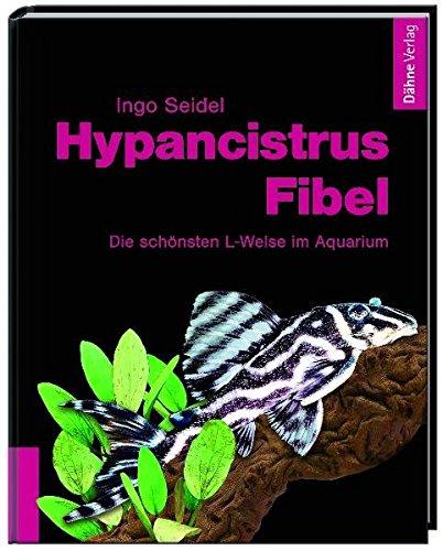 Hypancistrus-Fibel: Die schönsten L-Welse im Aquarium