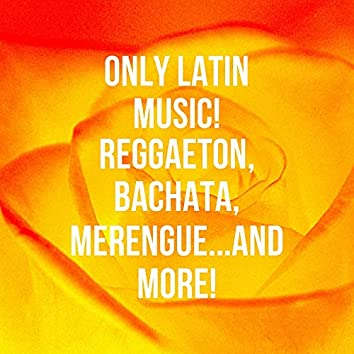 Only Latin Music! Reggaeton, Bachata, Merengue...And More!