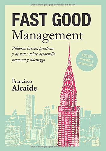 FAST GOOD Management: Píldoras breves, prácticas y de valor sobre desarrollo personal y liderazgo