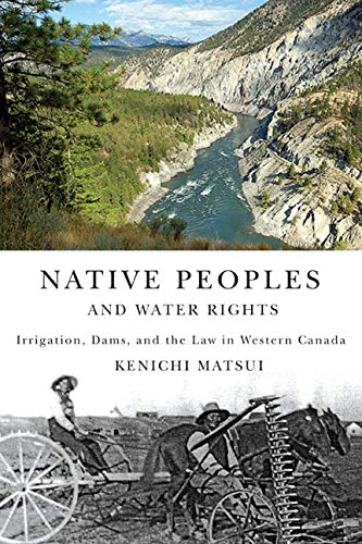 Native Peoples and Water Rights: Irrigation, Dams, and the Law in Western Canada (Volume 55) (McGill-Queen's Native and