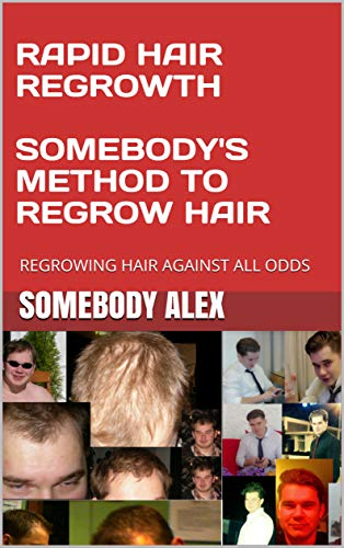 RAPID HAIR REGROWTH SOMEBODY'S METHOD TO REGROW HAIR: REGROWING HAIR AGAINST ALL ODDS