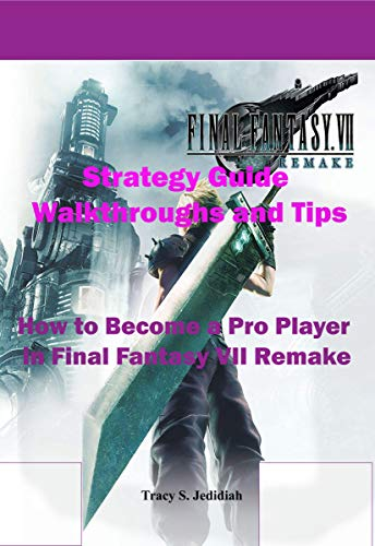 Final Fantasy 7 Remake Strategy Guide Walkthroughs and Tips: How to Become a Pro Player in Final Fantasy VII Remake (English Edition)