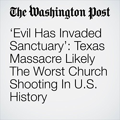 'Evil Has Invaded Sanctuary': Texas Massacre Likely The Worst Church Shooting In U.S. History audiobook cover art